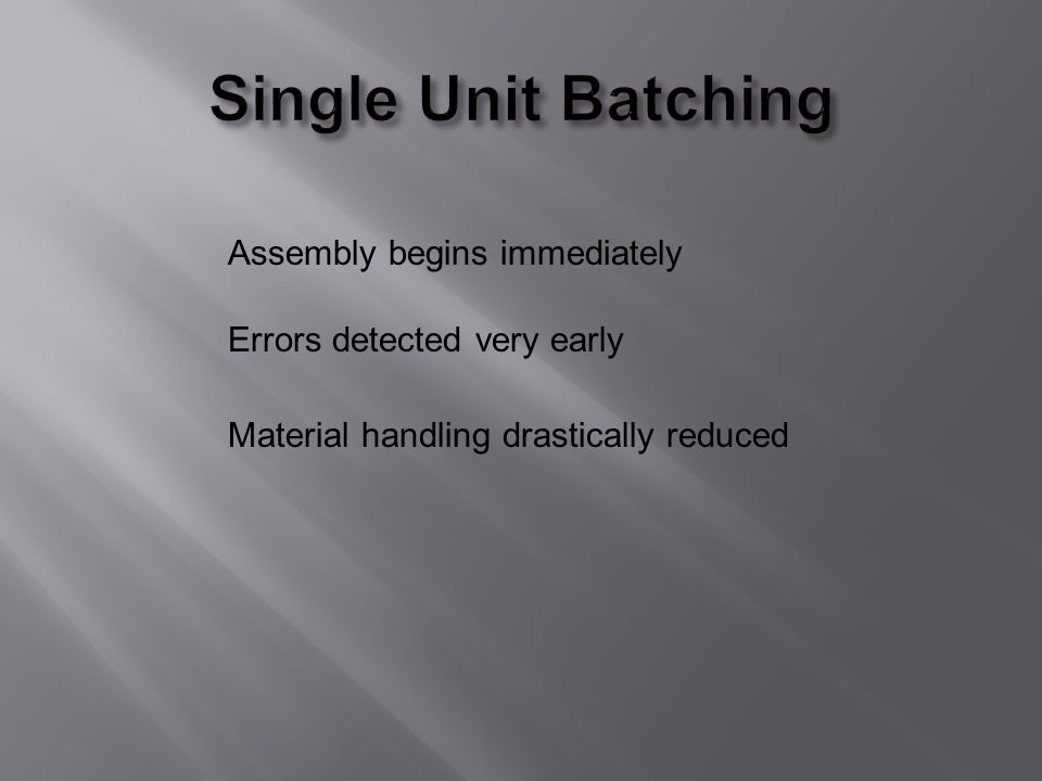 Assembly begins immediately Errors detected very early Material handling drastically reduced