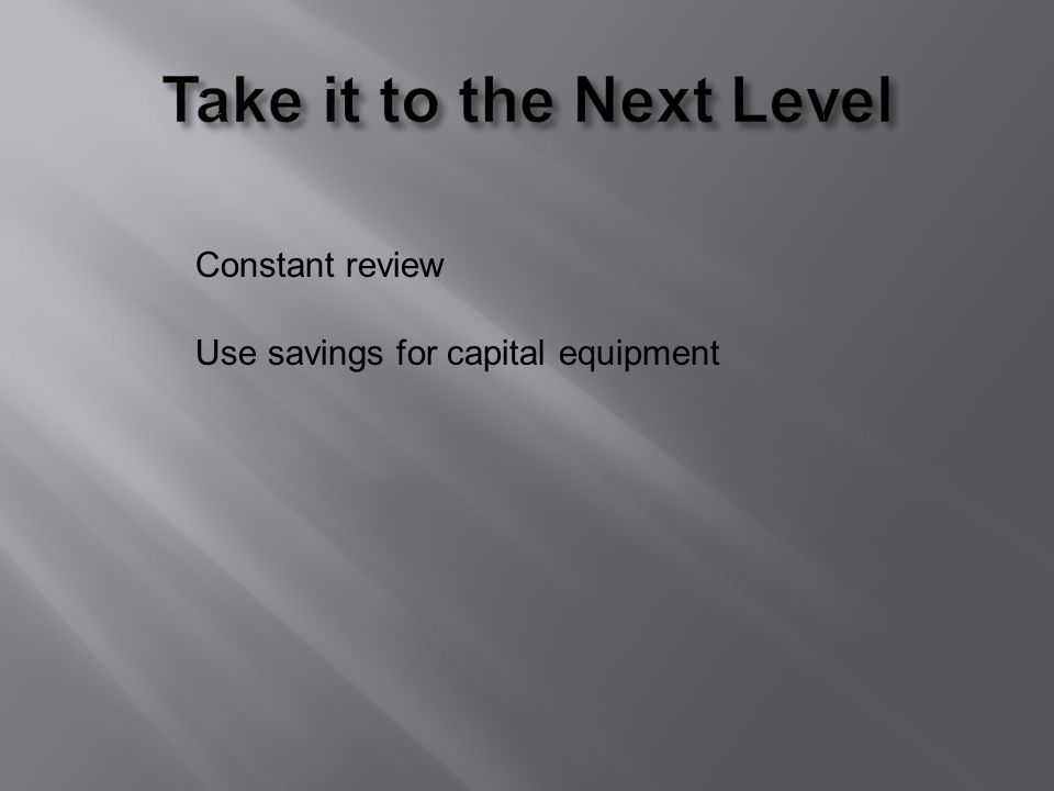 Use savings for capital equipment