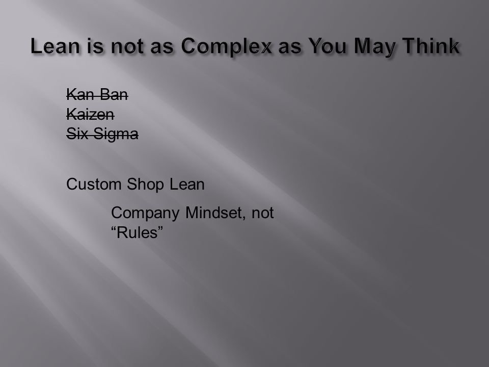 Kan Ban Kaizen Six Sigma Custom Shop Lean Company Mindset, not Rules How Can We Do This Better?