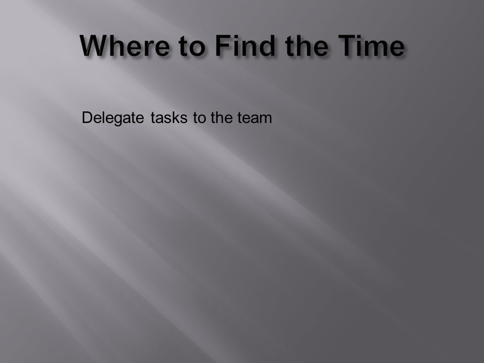 Delegate tasks to the team
