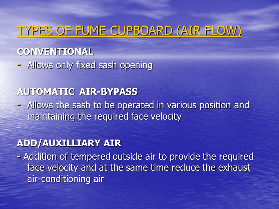 TYPES OF FUME CUPBOARD (AIR FLOW) CONVENTIONAL - Allows only fixed sash opening AUTOMATIC AIR-BYPASS - Allows the sash to be operated in various posit