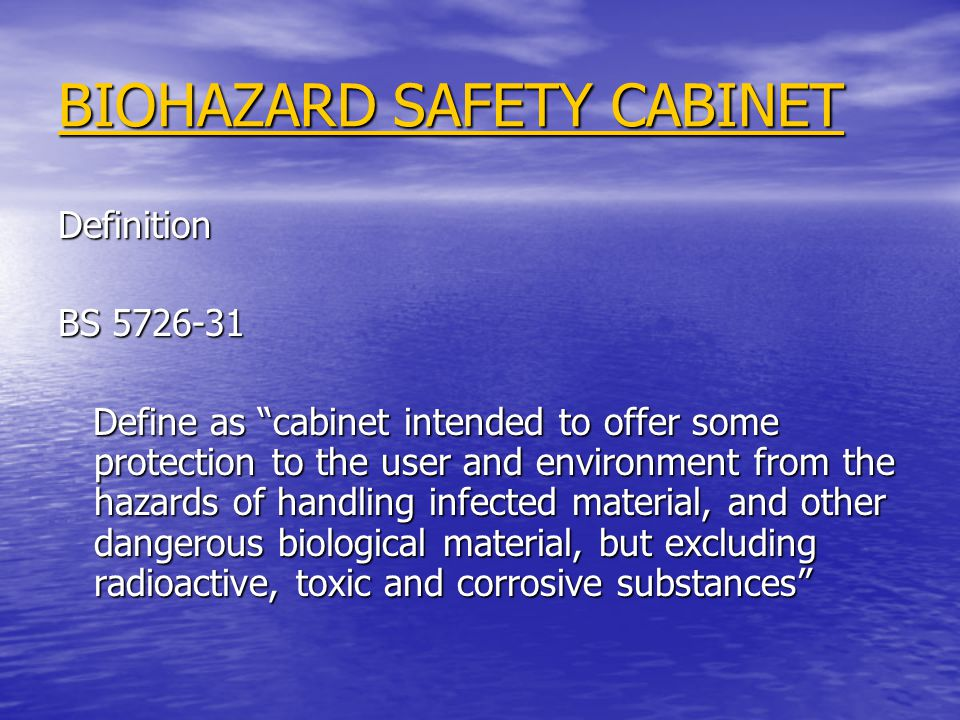 Definition BS 5726-31 Define as cabinet intended to offer some protection to the user and environment from the hazards of handling infected material,