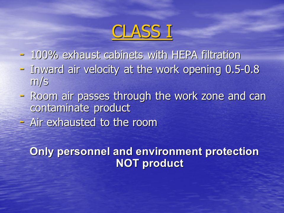 CLASS I - 100% exhaust cabinets with HEPA filtration - Inward air velocity at the work opening 0.5-0.8 m/s - Room air passes through the work zone and