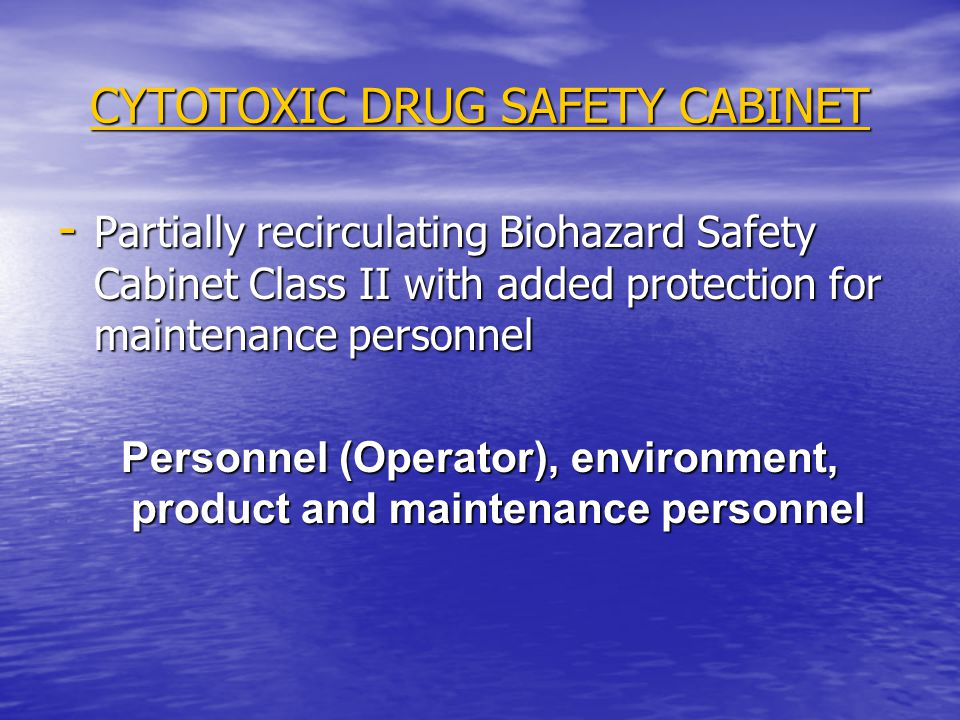 CYTOTOXIC DRUG SAFETY CABINET - Partially recirculating Biohazard Safety Cabinet Class II with added protection for maintenance personnel Personnel (O
