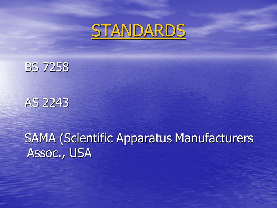 STANDARDS BS 7258 BS 7258 AS 2243 AS 2243 SAMA (Scientific Apparatus Manufacturers Assoc., USA SAMA (Scientific Apparatus Manufacturers Assoc., USA