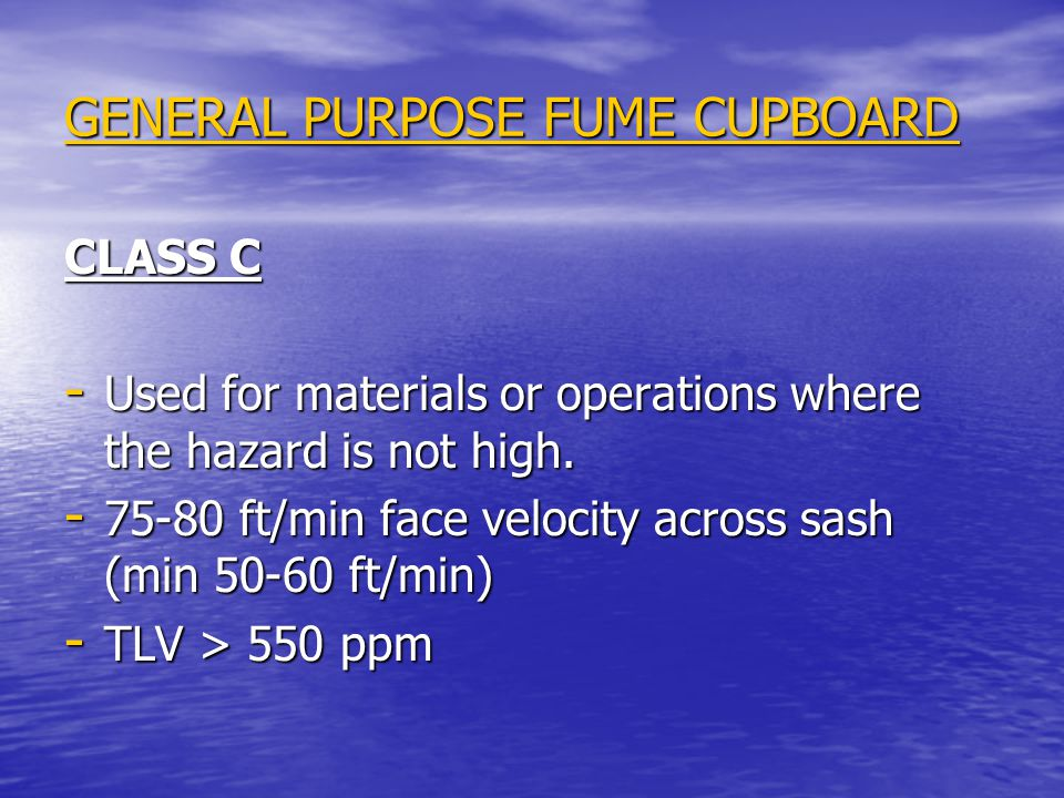 GENERAL PURPOSE FUME CUPBOARD CLASS C - Used for materials or operations where the hazard is not high. - 75-80 ft/min face velocity across sash (min 5