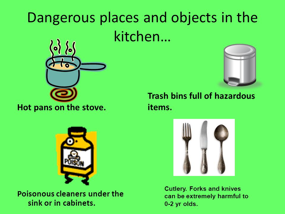 Dangerous places and objects in the kitchen… Hot pans on the stove. Poisonous cleaners under the sink or in cabinets. Trash bins full of hazardous ite