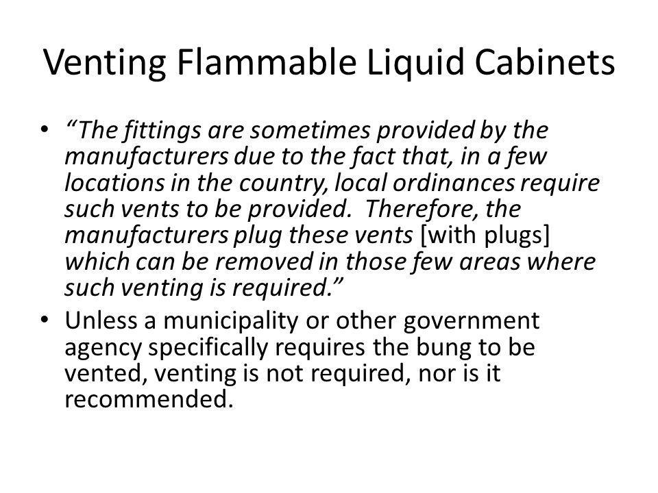 Venting Flammable Liquid Cabinets The fittings are sometimes provided by the manufacturers due to the fact that, in a few locations in the country, lo