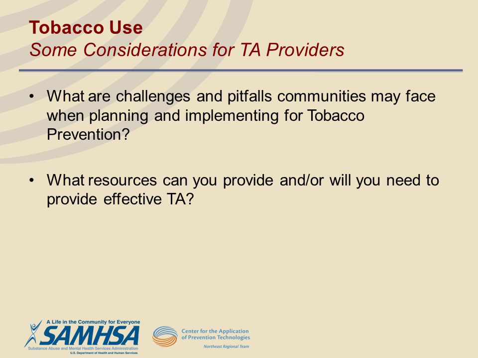 Tobacco Use Some Considerations for TA Providers What are challenges and pitfalls communities may face when planning and implementing for Tobacco Prev