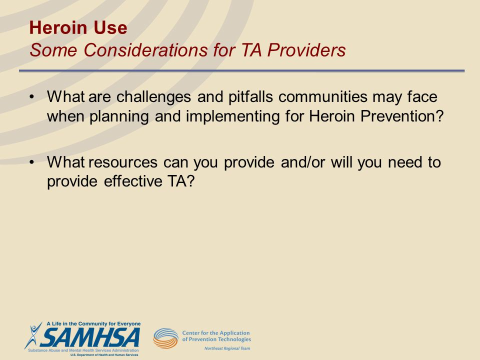 Heroin Use Some Considerations for TA Providers What are challenges and pitfalls communities may face when planning and implementing for Heroin Preven