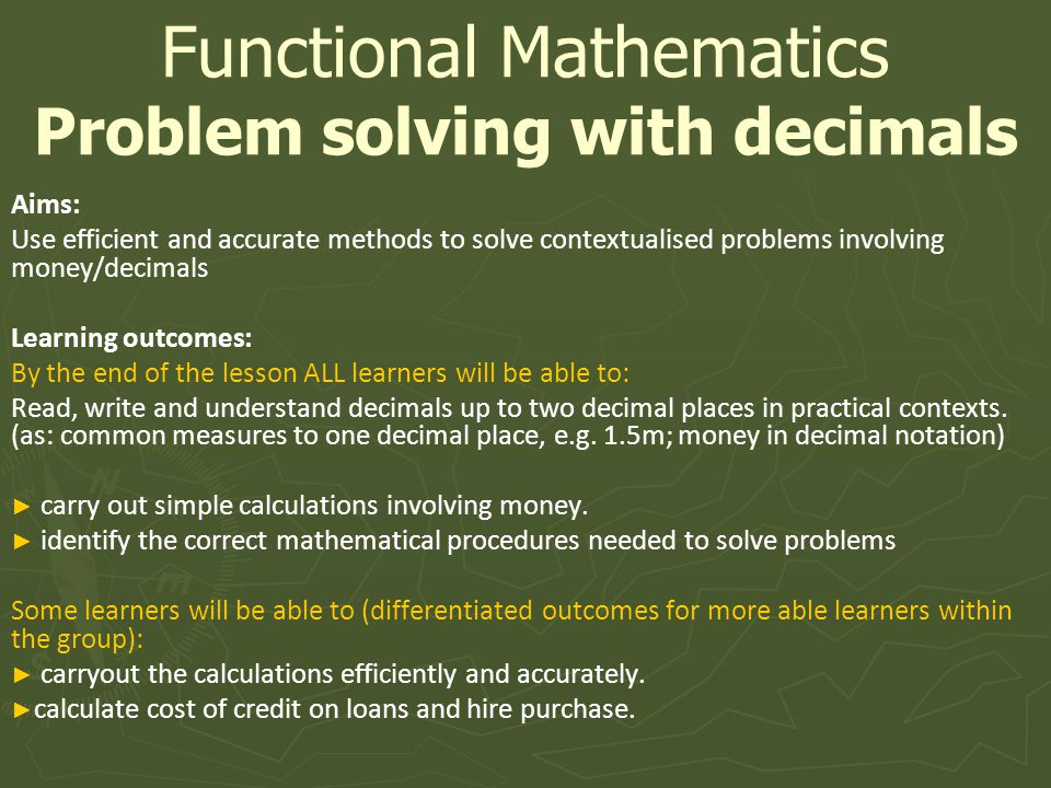 Aims: Use efficient and accurate methods to solve contextualised problems involving money/decimals Learning outcomes: By the end of the lesson ALL learners will be able to: Read, write and understand decimals up to two decimal places in practical contexts.