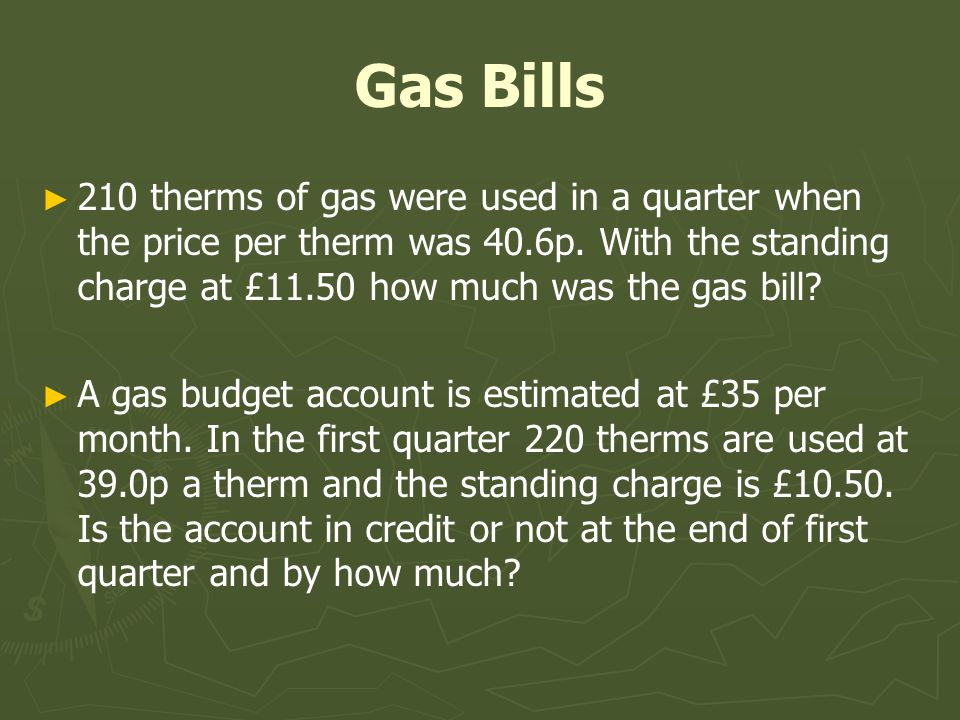 Gas Bills 210 therms of gas were used in a quarter when the price per therm was 40.6p.