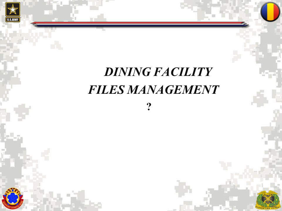 22 DINING FACILITY FILES MANAGEMENT ?