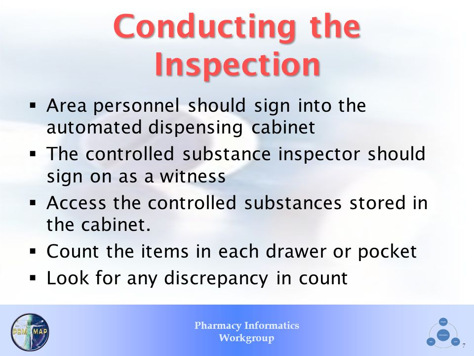 Pharmacy Informatics Workgroup Conducting the Inspection Area personnel should sign into the automated dispensing cabinet The controlled substance ins
