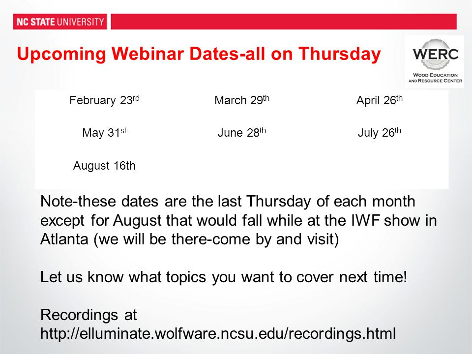 Upcoming Webinar Dates-all on Thursday Note-these dates are the last Thursday of each month except for August that would fall while at the IWF show in Atlanta (we will be there-come by and visit) Let us know what topics you want to cover next time.
