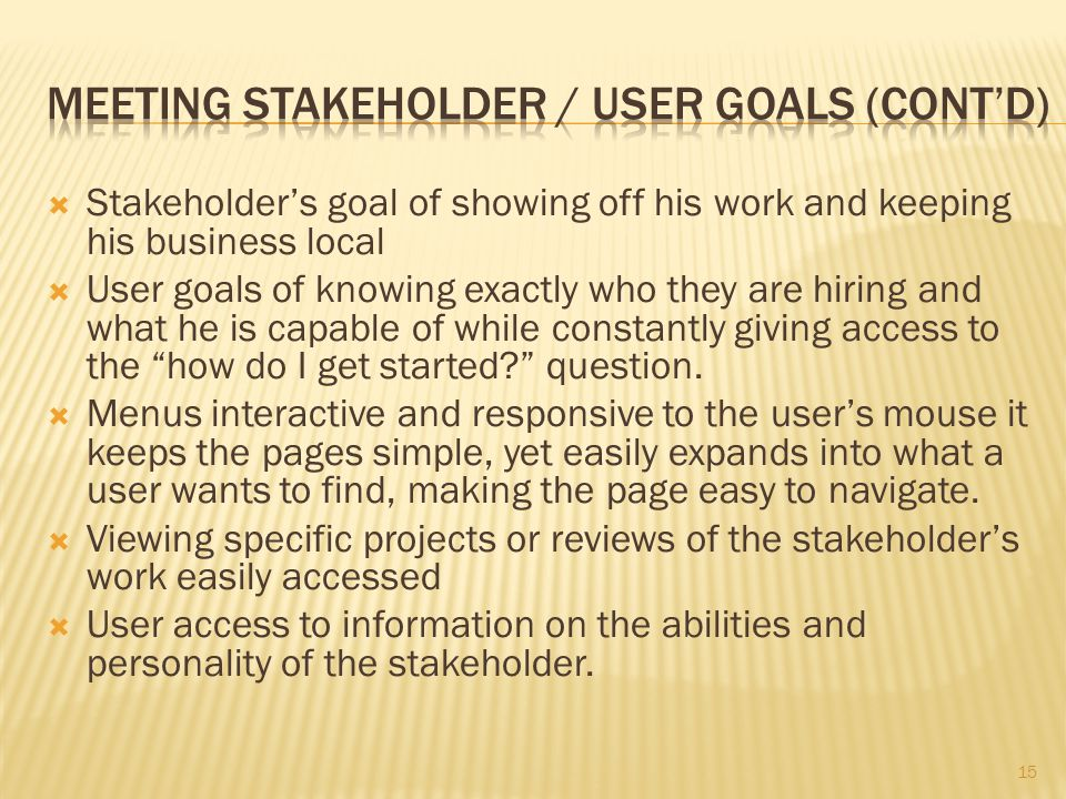 Stakeholders goal of showing off his work and keeping his business local User goals of knowing exactly who they are hiring and what he is capable of w