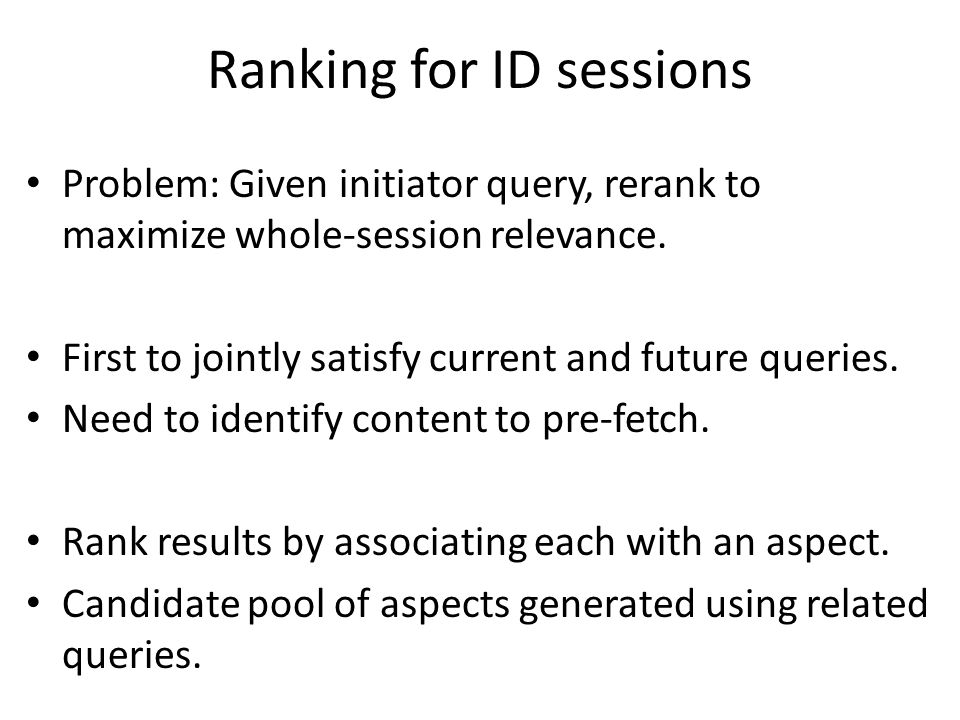 Ranking for ID sessions Problem: Given initiator query, rerank to maximize whole-session relevance.