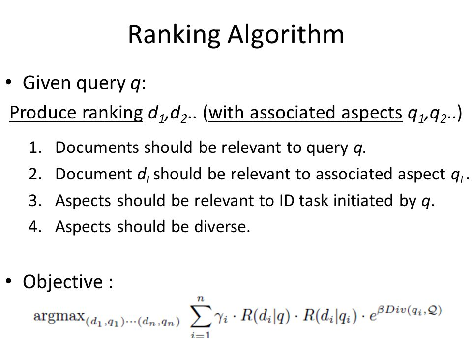 Ranking Algorithm Given query q: Produce ranking d 1,d 2.. (with associated aspects q 1,q 2..) 1.Documents should be relevant to query q. 2.Document d
