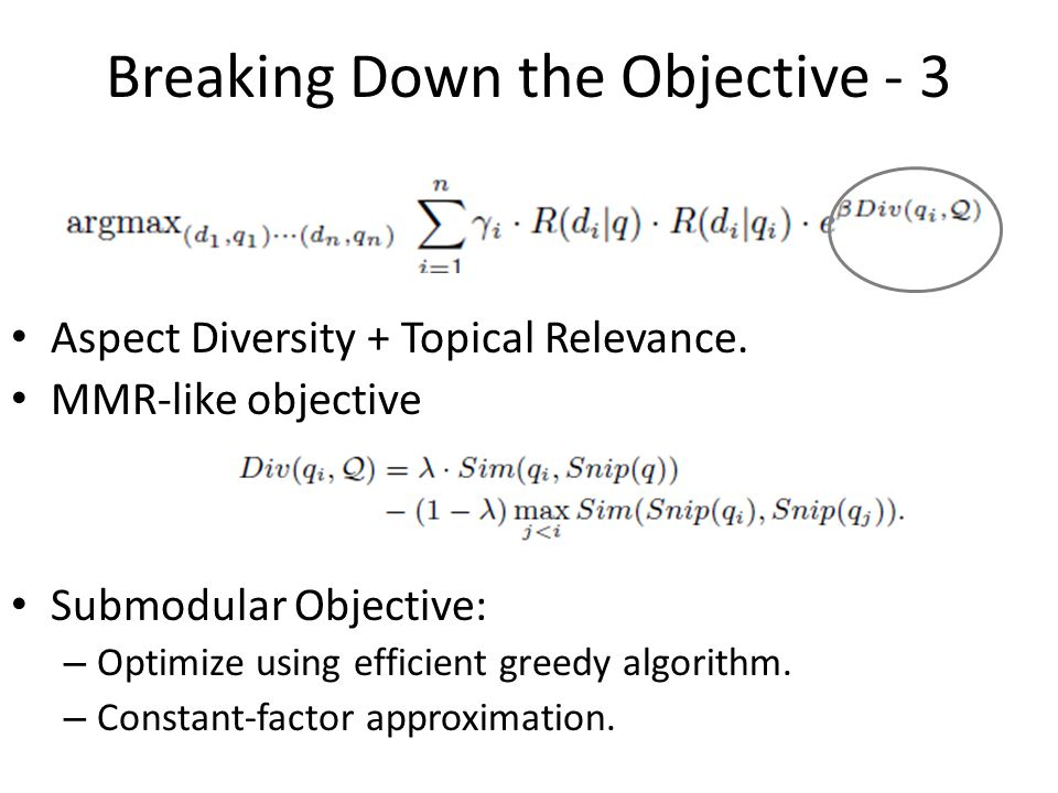 Breaking Down the Objective - 3 Aspect Diversity + Topical Relevance. MMR-like objective Submodular Objective: – Optimize using efficient greedy algor