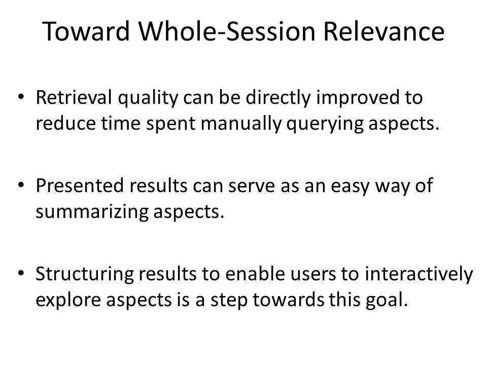 Toward Whole-Session Relevance Retrieval quality can be directly improved to reduce time spent manually querying aspects. Presented results can serve