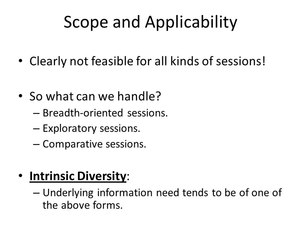Scope and Applicability Clearly not feasible for all kinds of sessions.