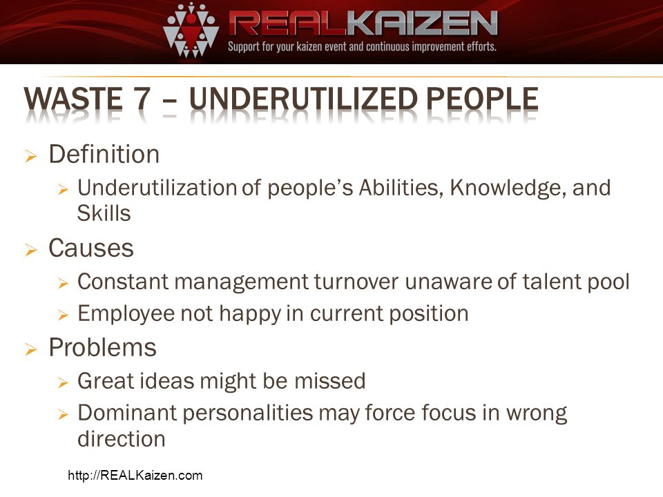 Definition Underutilization of peoples Abilities, Knowledge, and Skills Causes Constant management turnover unaware of talent pool Employee not happy