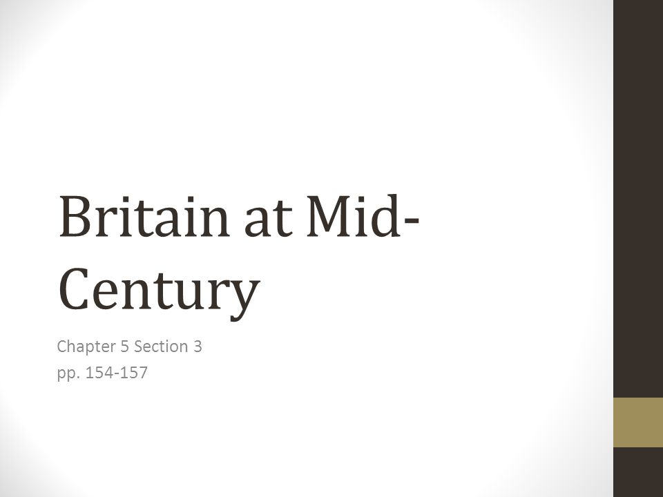 Britain at Mid- Century Chapter 5 Section 3 pp. 154-157