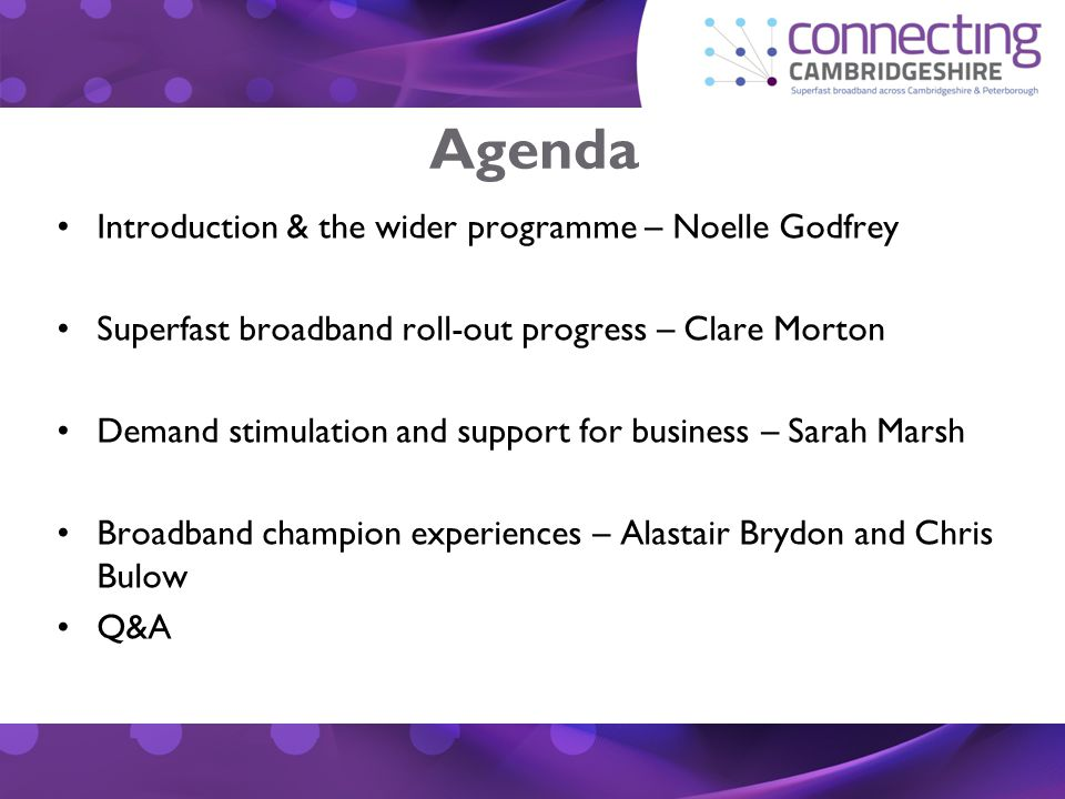 Agenda Introduction & the wider programme – Noelle Godfrey Superfast broadband roll-out progress – Clare Morton Demand stimulation and support for bus