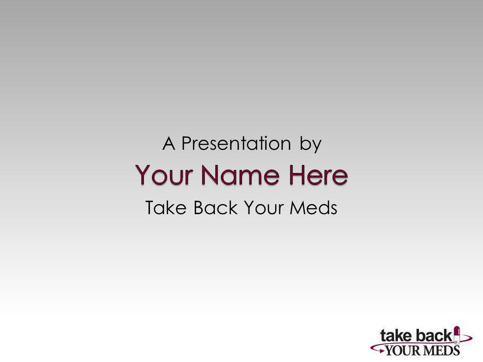 Take Back Your Meds A Presentation by