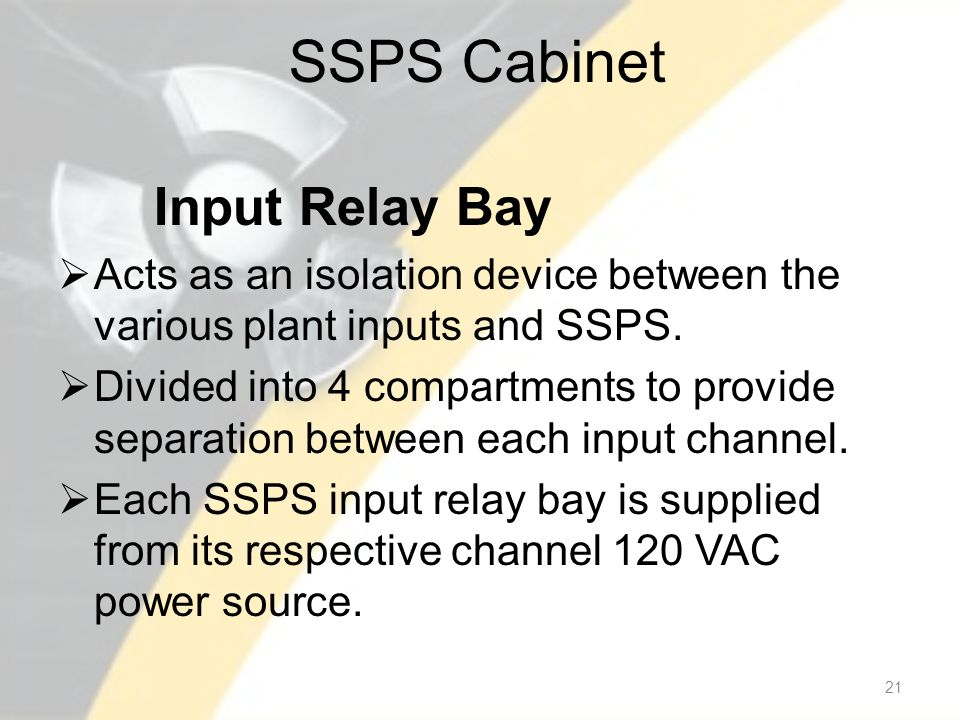 SSPS Cabinet Input Relay Bay Acts as an isolation device between the various plant inputs and SSPS.