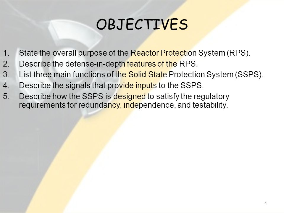 OBJECTIVES 4 1.State the overall purpose of the Reactor Protection System (RPS).
