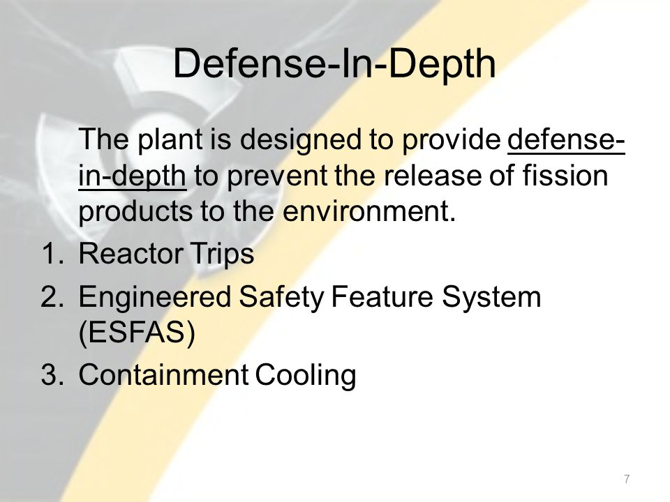 Defense-In-Depth The plant is designed to provide defense- in-depth to prevent the release of fission products to the environment.