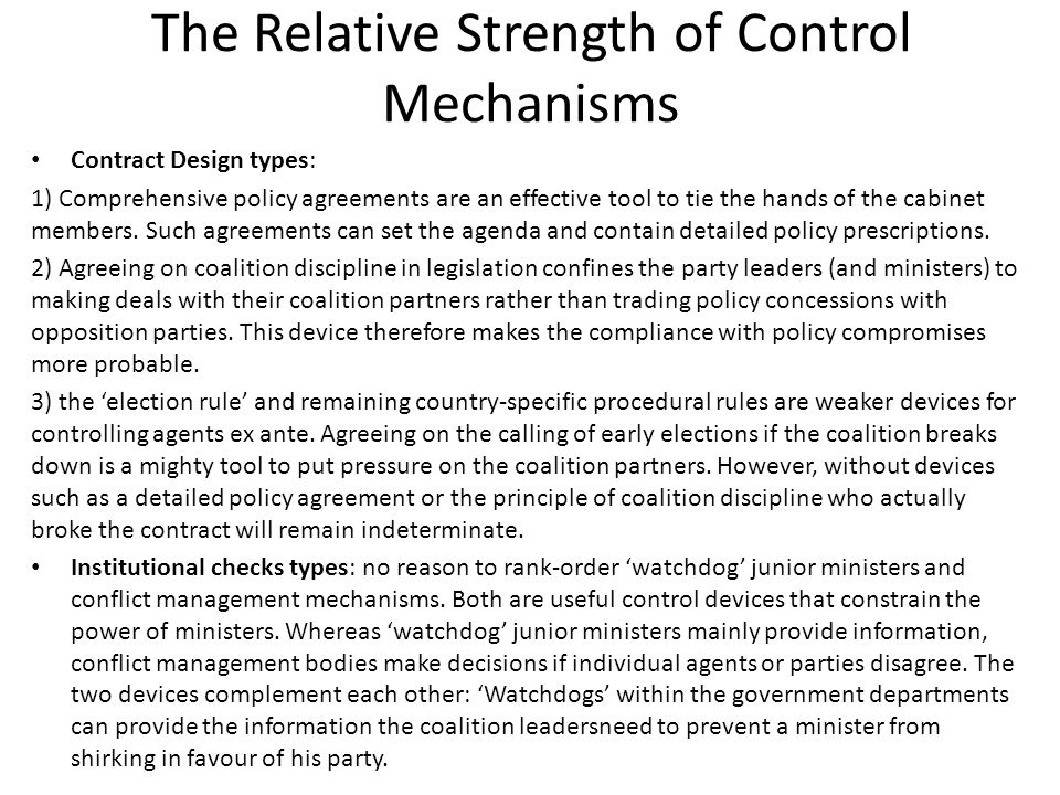 The Relative Strength of Control Mechanisms Contract Design types: 1) Comprehensive policy agreements are an effective tool to tie the hands of the cabinet members.