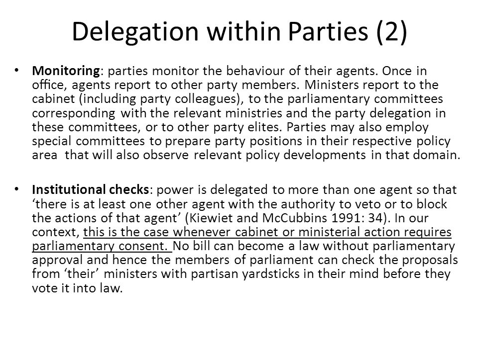 Delegation within Parties (2) Monitoring: parties monitor the behaviour of their agents.