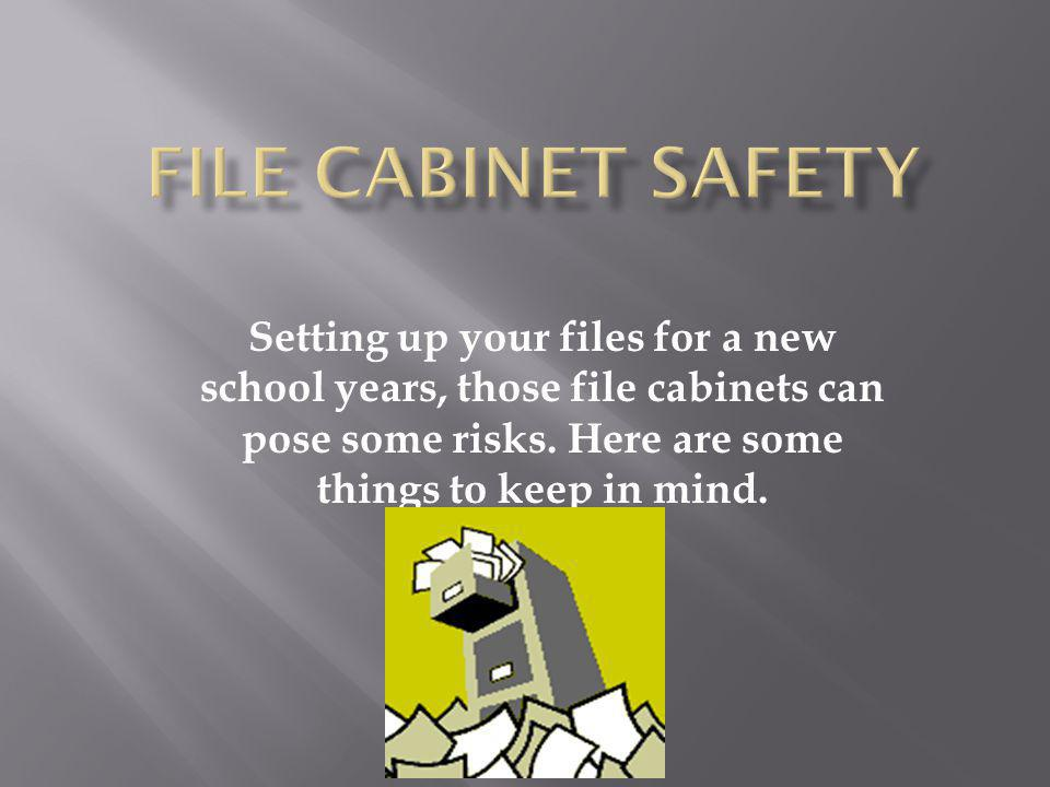 Setting up your files for a new school years, those file cabinets can pose some risks.