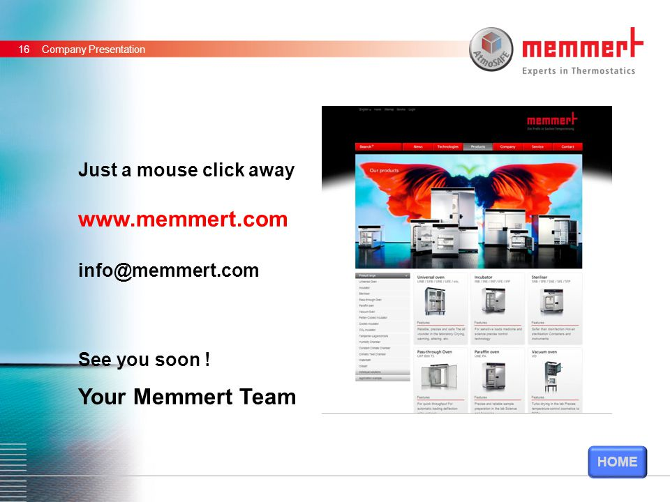 11,6011,088,727,1211,71 5,67 5,41 6,64 8,06 Company Presentation16 Just a mouse click away www.memmert.com info@memmert.com See you soon .