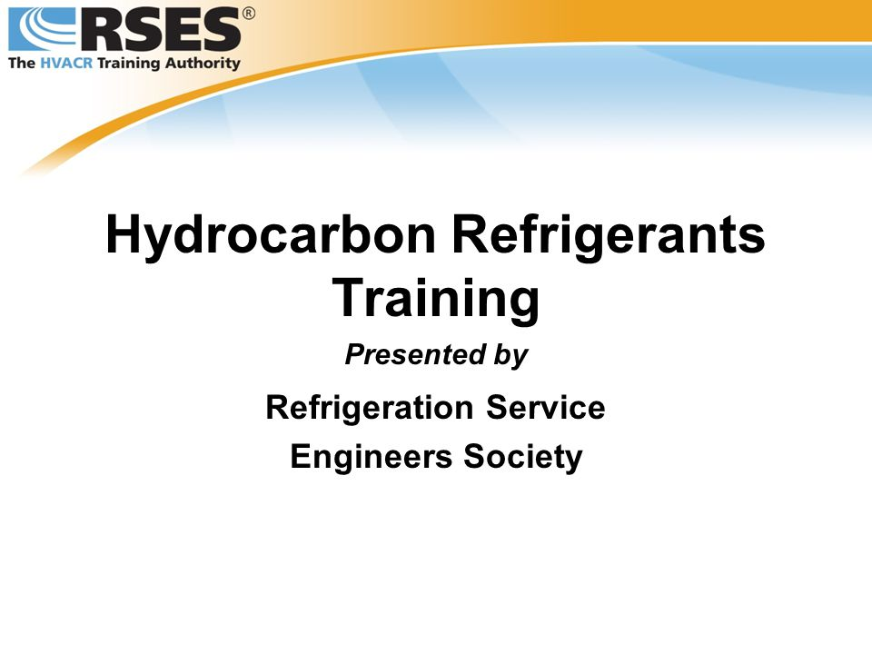 Hydrocarbon Refrigerants Training Presented by Refrigeration Service Engineers Society