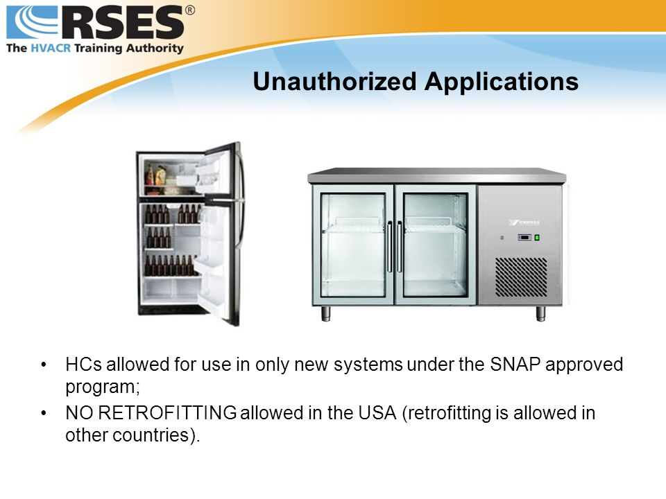 HCs allowed for use in only new systems under the SNAP approved program; NO RETROFITTING allowed in the USA (retrofitting is allowed in other countrie