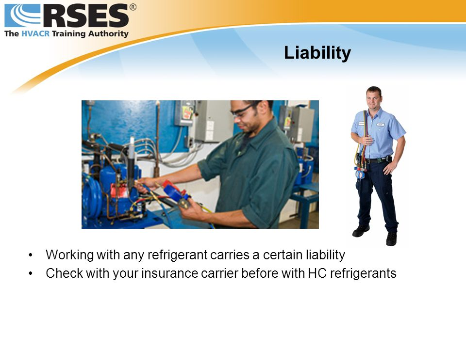 Working with any refrigerant carries a certain liability Check with your insurance carrier before with HC refrigerants Liability