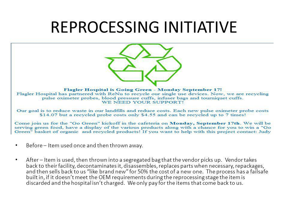 REPROCESSING INITIATIVE Before – Item used once and then thrown away. After – Item is used, then thrown into a segregated bag that the vendor picks up