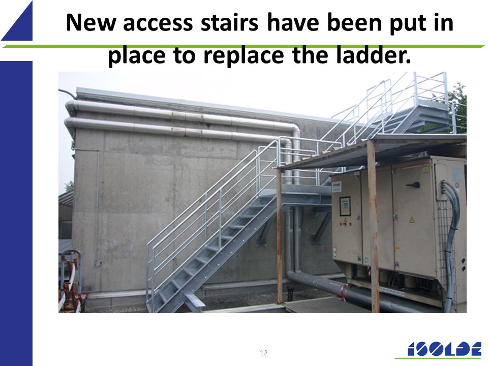 New access stairs have been put in place to replace the ladder. 12