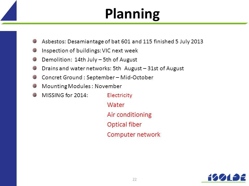Planning Asbestos: Desamiantage of bat 601 and 115 finished 5 July 2013 Inspection of buildings: VIC next week Demolition: 14th July – 5th of August D