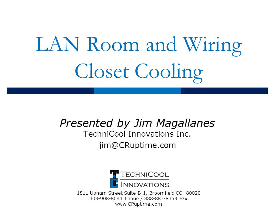 LAN Room and Wiring Closet Cooling Presented by Jim Magallanes TechniCool Innovations Inc.