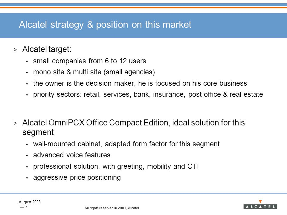 August 2003 7 All rights reserved © 2003, Alcatel Alcatel strategy & position on this market > Alcatel target: small companies from 6 to 12 users mono