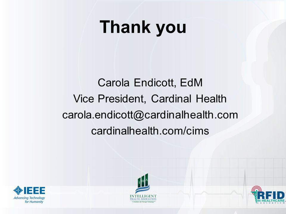 Thank you Carola Endicott, EdM Vice President, Cardinal Health carola.endicott@cardinalhealth.com cardinalhealth.com/cims