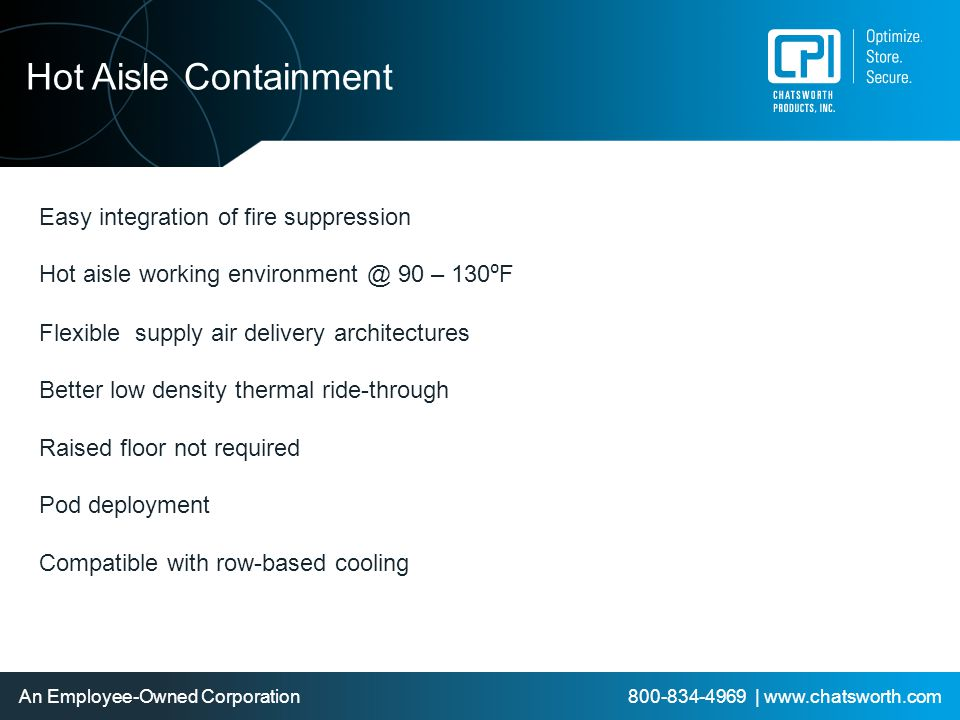 An Employee-Owned Corporation 800-834-4969 | www.chatsworth.com Hot Aisle Containment Easy integration of fire suppression Hot aisle working environme