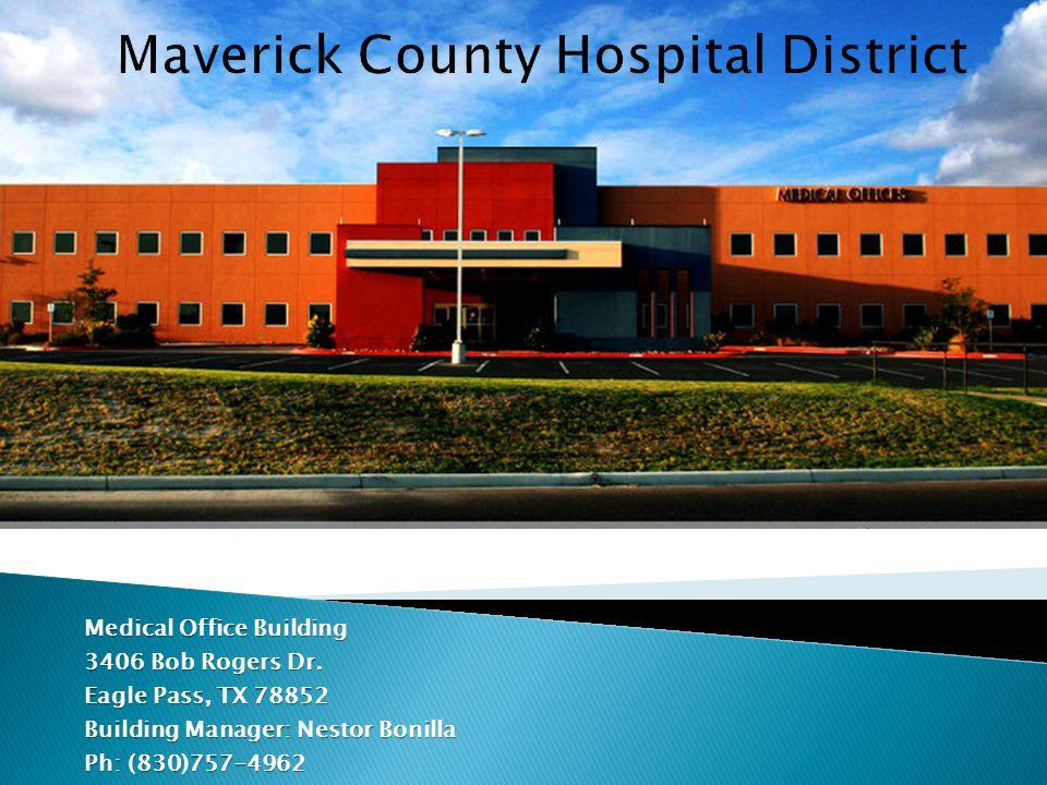 Medical Office Building 3406 Bob Rogers Dr. Eagle Pass, TX 78852 Building Manager: Nestor Bonilla Ph: (830)757-4962