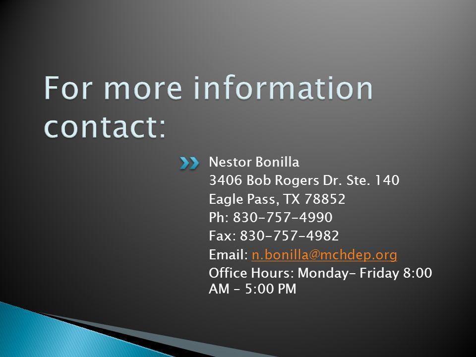 Nestor Bonilla 3406 Bob Rogers Dr. Ste. 140 Eagle Pass, TX 78852 Ph: 830-757-4990 Fax: 830-757-4982 Email: n.bonilla@mchdep.orgn.bonilla@mchdep.org Of