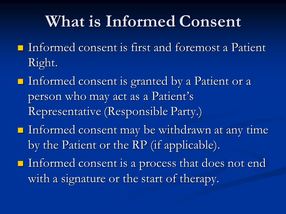 What is Informed Consent Informed consent is first and foremost a Patient Right.