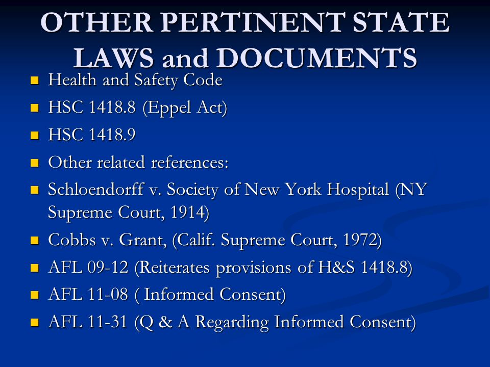 OTHER PERTINENT STATE LAWS and DOCUMENTS Health and Safety Code Health and Safety Code HSC 1418.8 (Eppel Act) HSC 1418.8 (Eppel Act) HSC 1418.9 HSC 1418.9 Other related references: Other related references: Schloendorff v.